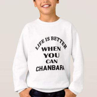 Life Is Better When You Can Chanbara Sweatshirt