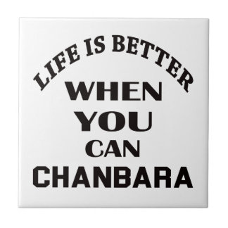 Life Is Better When You Can Chanbara Tile