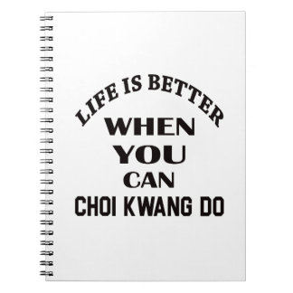 Life Is Better When You Can Choi Kwang Do Notebook