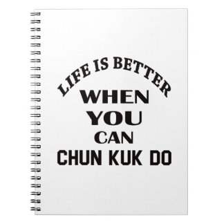 Life Is Better When You Can Chun kuk Do Notebooks