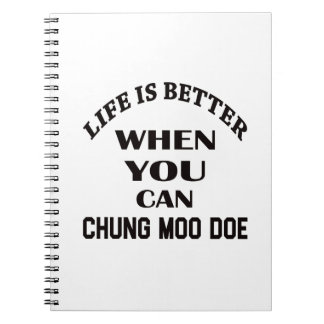 Life Is Better When You Can Chung Moo Doe Notebooks