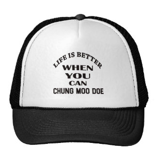 Life Is Better When You Can Chung Moo Doe Trucker Hat
