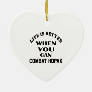 Life Is Better When You Can Combat Hopak Ceramic Ornament