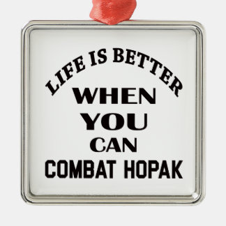 Life Is Better When You Can Combat Hopak Metal Ornament