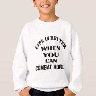Life Is Better When You Can Combat Hopak Sweatshirt