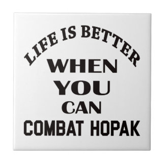 Life Is Better When You Can Combat Hopak Tile