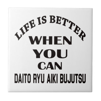 Life Is Better When You Can Daito Ryu Aiki Bujutsu Tiles