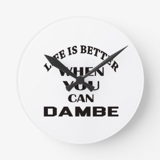 Life Is Better When You Can Dambe Round Clock