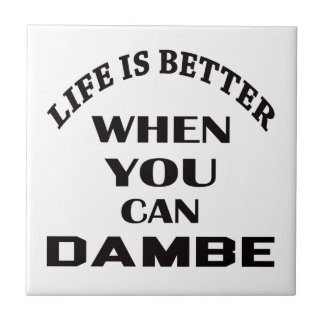 Life Is Better When You Can Dambe Tile
