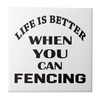 Life Is Better When You Can Fencing Ceramic Tiles