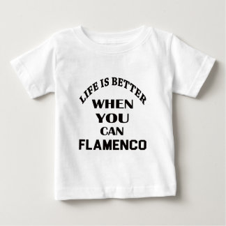 Life is better When you can Flamenco dance Baby T-Shirt
