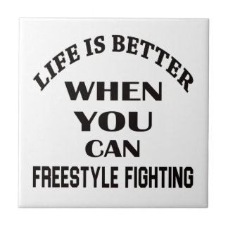 Life Is Better When You Can Freestyle Fighting Ceramic Tile