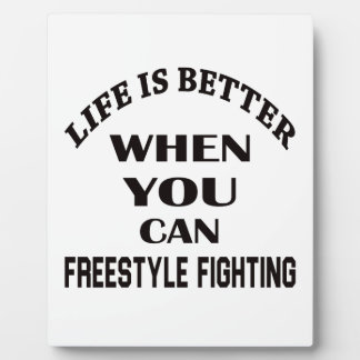 Life Is Better When You Can Freestyle Fighting Plaque