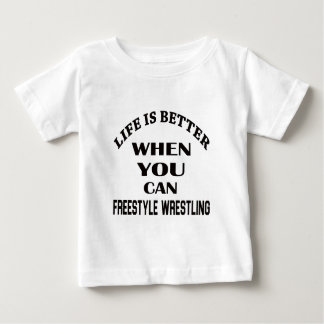 Life Is Better When You Can Freestyle Wrestling Baby T-Shirt
