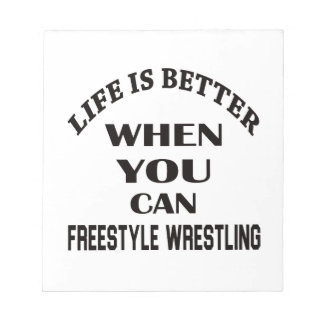 Life Is Better When You Can Freestyle Wrestling Notepad