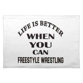 Life Is Better When You Can Freestyle Wrestling Placemat