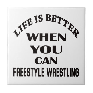 Life Is Better When You Can Freestyle Wrestling Tile