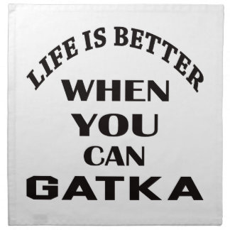 Life Is Better When You Can Gatka Napkin