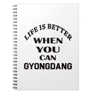 Life Is Better When You Can Gyongdang Notebooks