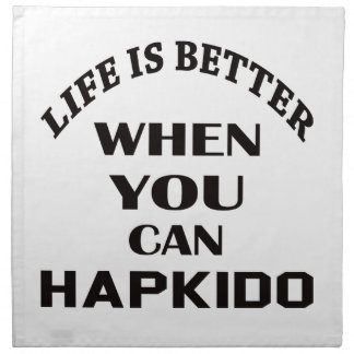 Life Is Better When You Can Hapkido Napkin