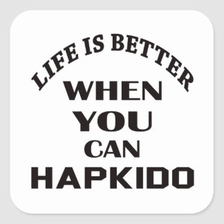 Life Is Better When You Can Hapkido Square Sticker