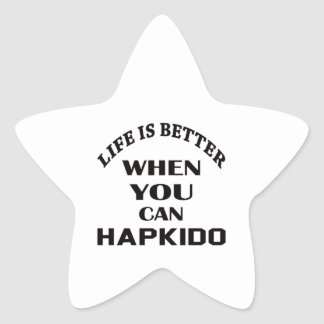 Life Is Better When You Can Hapkido Star Sticker