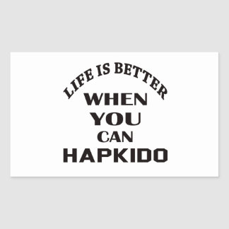 Life Is Better When You Can Hapkido Sticker
