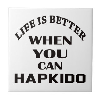 Life Is Better When You Can Hapkido Tile