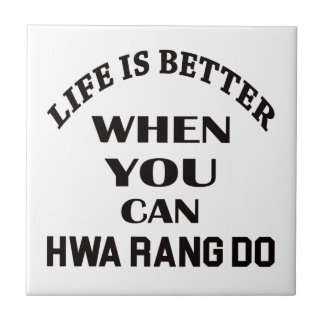 Life Is Better When You Can Hwa Rang Do Ceramic Tiles