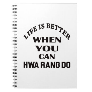 Life Is Better When You Can Hwa Rang Do Spiral Notebook