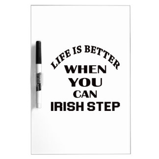 Life is better When you can Irish Step dance Dry Erase Whiteboards