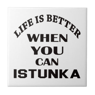 Life Is Better When You Can Istunka Ceramic Tiles