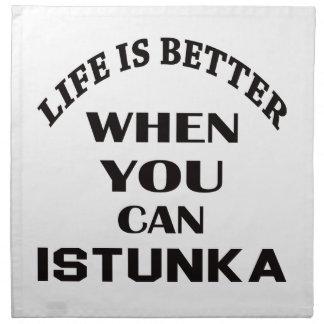 Life Is Better When You Can Istunka Napkin