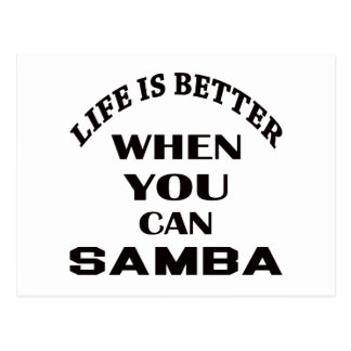 Life is better When you can Samba dance Postcard
