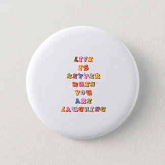 """LIfe is better when you""re laughing"" 2 Inch Round Button"