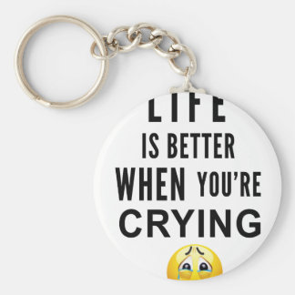 Life Is Better When You're Crying Basic Round Button Keychain