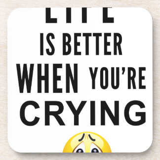 Life Is Better When You're Crying Coaster