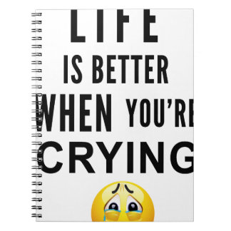 Life Is Better When You're Crying Notebook