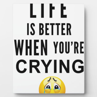Life Is Better When You're Crying Plaque