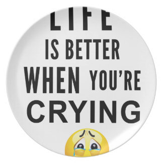 Life Is Better When You're Crying Plate