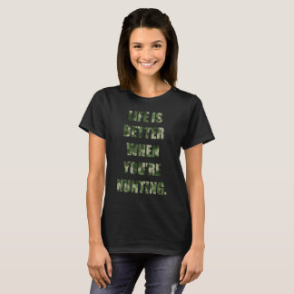 Life is Better When You're Hunting Great Outdoors T-Shirt