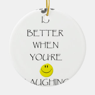 life is better when you're laughing ceramic ornament