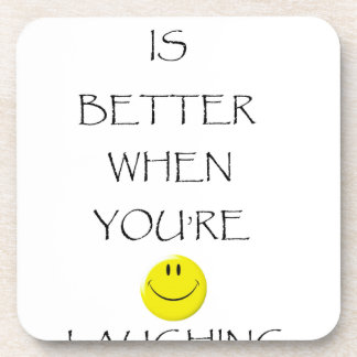 life is better when you're laughing coaster