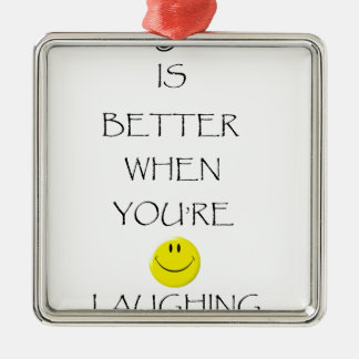 life is better when you're laughing metal ornament