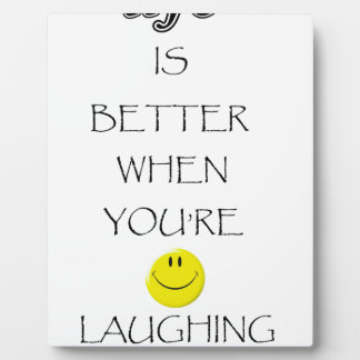 life is better when you're laughing plaque