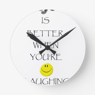 life is better when you're laughing round clock