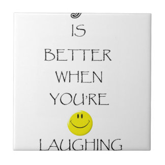 life is better when you're laughing tile