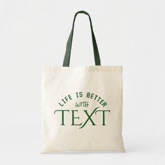 Life Is Better Wit TEXT Dark Green Text Design Budget Tote Bag