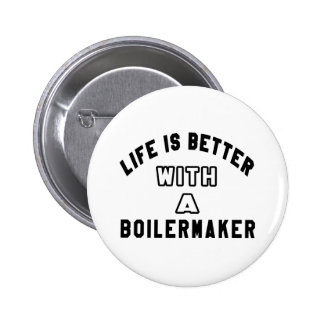 Life Is Better With A Boilermaker Pinback Button
