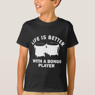 Life is better with a bongolist T-Shirt